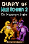 Five Nights at Freddy's: Diary of Mike Schmidt 2: The Nightmare Begins