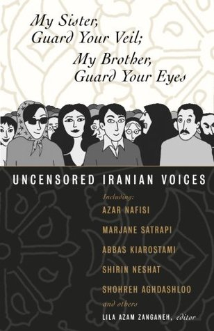 My Sister, Guard Your Veil; My Brother, Guard Your Eyes by Lila Azam Zanganeh