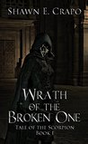 Wrath of the Broken One (Tale of the Scorpion, #1)