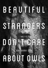 Beautiful Strangers Don't Care About Owls