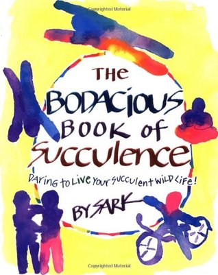 The Bodacious Book of Succulence by S.A.R.K.