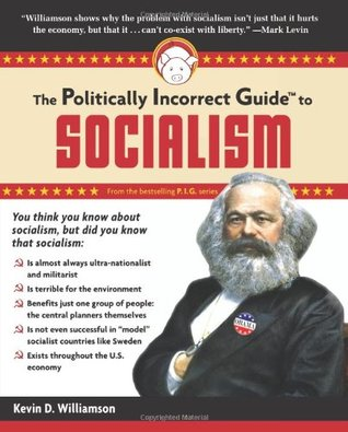 The Politically Incorrect Guide to Socialism  - Kevin D. Williamson