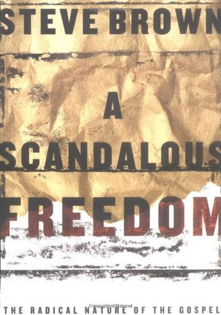 A Scandalous Freedom by Steve   Brown