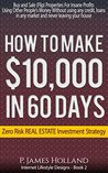 Real Estate:$10k In 60 Days Or Less Zero Risk Investments - Free Video Bonus: Instantly Buy and Sell (Flip) Properties in ANY Market For Profit Without ... Home (Internet Lifestyle Designs Book 2)