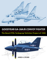 Goodyear GA-28A/B Convoy Fighter: The Naval VTOL Turboprop Tailsitter Project of 1950
