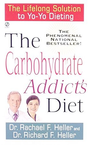 The Carbohydrate Addict's Diet by Rachael F. Heller