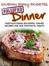 Mouthwatering Paleofied Dinner Recipes For One Fantastic Month (Family Paleo Diet Recipes, Caveman Family Favorite Cookbooks)