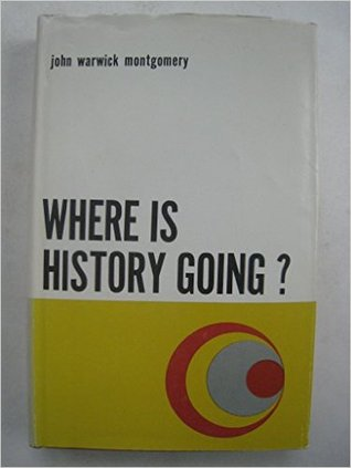 Where Is History Going? Essays in Support of the Historical Truth of the Christian Revelation