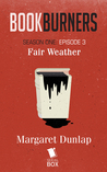 Fair Weather (Bookburners #1.3)