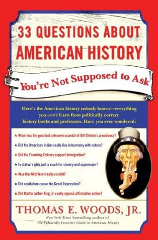 33 Questions About American History You're Not Supposed to Ask by Thomas E. Woods Jr.