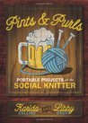 Pints & Purls: Portable Projects for the Social Knitter