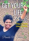 Get Your Life Back: 21 Days to Healthy Living & Thinking