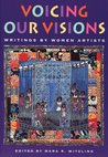 Voicing Our Visions: Writings by Women Artists