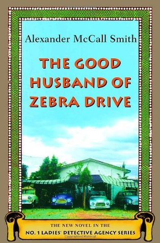 The Good Husband of Zebra Drive by Alexander McCall Smith