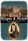 Rogue & Royal: A 17th Century Tale of British Political Crime, Espionage and Intrigue