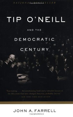 Tip O'Neill and the Democratic Century by John A. Farrell