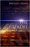 The Citadel: A Mystery at the Heart of Civilization (Song of Citadels Book 1)