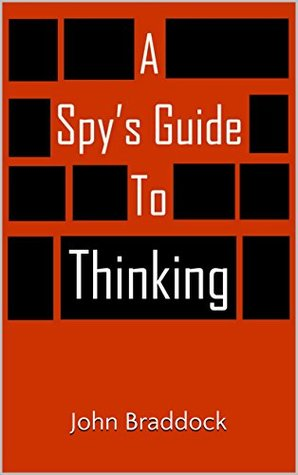 A Spy's Guide to Thinking