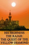His Highness the Rajah - The Quest of the Yellow Diamond