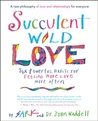 Succulent Wild Love: Six Powerful Habits for Feeling More Love More Often