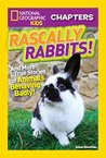 Rascally Rabbits!: And More True Stories of Animals Behaving Badly (National Geographic Kids Chapters)