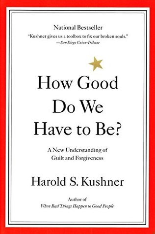 How Good Do We Have to Be? A New Understanding of Guilt and F... by Harold S. Kushner
