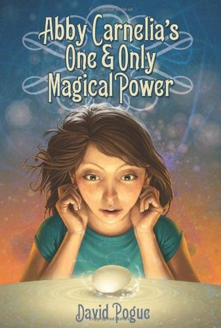 Abby Carnelia's One and Only Magical Power by David Pogue