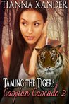 Taming the Tigers (Caspian Cascade, #2)