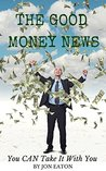 THE GOOD MONEY NEWS: You CAN Take It With You
