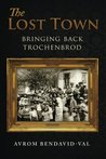 The Lost Town: Bringing Back Trochenbrod