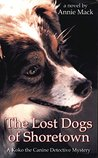 The Lost Dogs of Shoretown: A Koko the Canine Detective Mystery