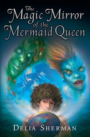 The Magic Mirror of the Mermaid Queen (Changeling, #2)