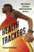Health Trackers: How Technology is helping us Monitor & Improve our Health
