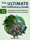The Ultimate Self-Sufficiency Guide: 12 Months Step-by-Step Program to Self-Sufficient Life in 21st Century (The Ultimate Self-Sufficiency Guide, self sufficiency, living self sufficient)