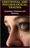 EMOTIONAL AND PSYCHOLOGICAL TRAUMA: Symptoms, Treatment, and Recovery