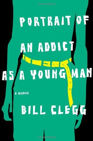 Portrait of an Addict as a Young Man by Bill Clegg