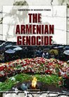 The Armenian Genocide (Genocide In Modern Times)