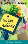 8 Notes to a Nobody by Cynthia T. Toney