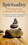Spirituality: A Practical Guide to Spiritual Awakening: A Journey of Self-Awareness and Spiritual Growth (Mind and Well-Being Book 1)