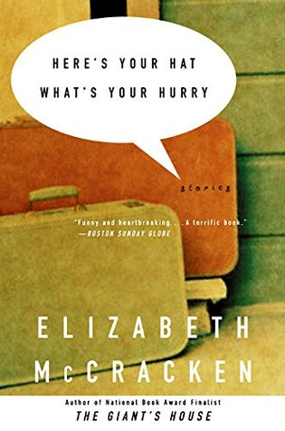 Here's Your Hat What's Your Hurry by Elizabeth McCracken