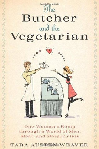The Butcher and the Vegetarian by Tara Austen Weaver