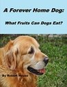 A Forever Home Dog:: What Fruits Can Dogs Eat?