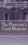 The Physician's Good Medicine: Studying The Lotus Sutra (Studying The Lotus Stura Book 2)
