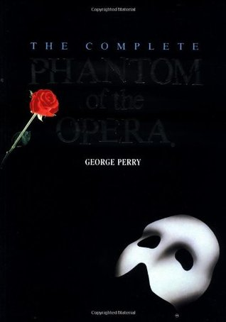 The Complete Phantom of the Opera by George C. Perry