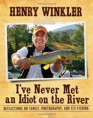 I've Never Met an Idiot on the River by Henry Winkler