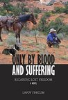 Only by Blood and Suffering by LaVoy Finicum