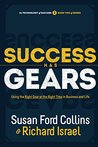 Success Has Gears: Using the Right Gear at the Right Time in Business and Life (The Technology of Success Book Series 2)