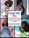 Color My Fro: A Natural Hair Coloring Book for Big Hair Lovers of All Ages