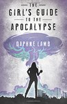 The Girl's Guide to the Apocalypse by Daphne Lamb