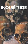 Inquiétude: Essays for a People Without Eyes